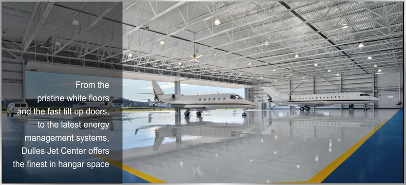 From the pristine white floors and the fast tilt up doors, to the latest energy management systems, Dulles Jet Center offers the finest in hangar space